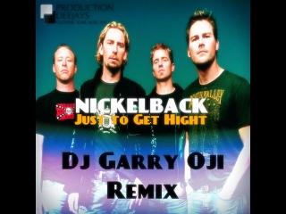 Nickelback - Just To Get High (Dj Garry Oji remix)