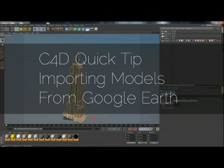 C4D Quick Tip - Importing hundreds of free models from Google Earth
