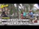 MULHER ASSISTINDO PORNÔ EM PÚBLICO (Girl watching porn in public prank)