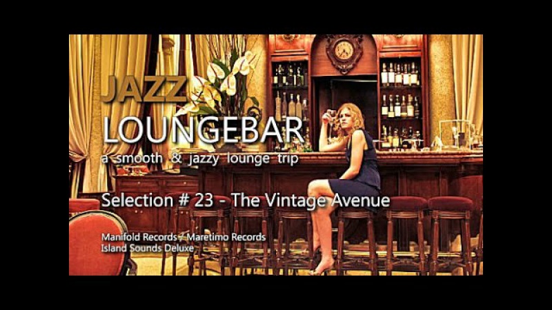 Jazz Loungebar - Selection 23 The Vintage Avenue, HD, 2018, Smooth Lounge Music