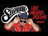Savage - Like Michael Jackson (Uberjakd Remix)