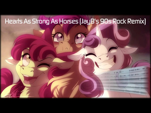 The Cutie Mark Crusaders - Hearts As Strong As Horses (JayB's 90s Rock Remix)