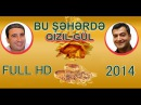 Bu Seherde Qizilgul 2014 ( Tek Parca )
