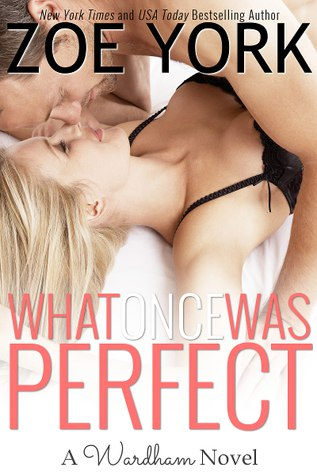 Zoe York What Once Was Perfect (Wardham #1)