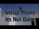 Victor Perez - Im Not Done - Rilla Hops - Parkour  Freerunning