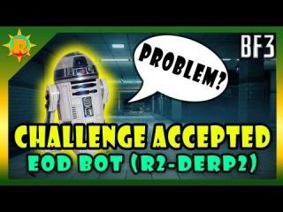 ☼ Battlefield 3 Challenge Accepted #16 EOD BOT (R2-DERP2)