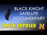 Black Knight Satellite UFO Documentary - Truth Exposed 2015 - (Debunked)