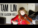 Tam Lin (The Glasgow Reel) - Celtic Fiddle Tune!