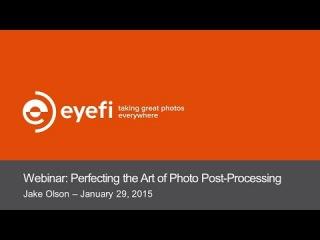 Eyefi Webinar: Perfecting the Art of Photo Post-Processing with Jake Olson\\kk
