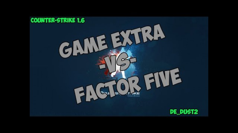 Stream cs 1.6 Factor Five -vs- GAME EXTRA Final LJC @ by kn1fe