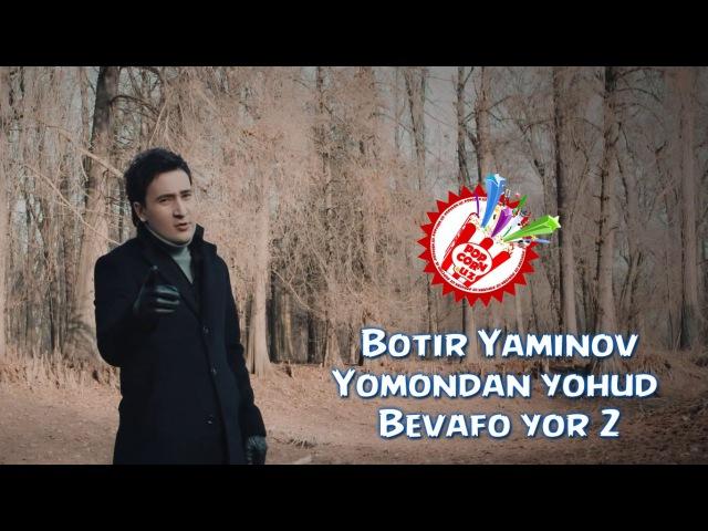 Botir Yaminov - Yomondan yohud Bevafo yor 2 (Official music video)