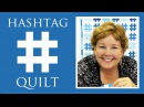The Hashtag Quilt Easy Quilting Tutorial with Jenny Doan of Missouri Star Quilt Co