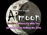 Aimoon feat Angeliy - Soulfire I Wanna Fly With You (Dj GAMBIT(UA) ReMash Mix 2014)
