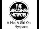 Lancashire Hotpots - I Met A Girl On Myspace