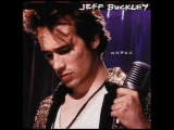 Jeff Buckley- Lover, You Should've Come Over
