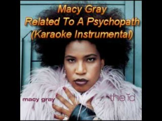 Macy Gray - Related To A Psychopath