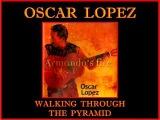Oscar Lopez - Walking Through The Pyramid