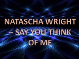 Natascha Wright - Say You Think Of Me
