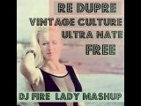 Re Dupre &amp Vintage Culture &amp Ultra Nate-Free (Dj Fire Lady MashUp)