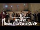 Orquesta Buena Vista Social Club® - Dos Gardenias - Encuentro en el Estudio - Temporada 7
