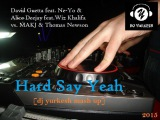David Guetta feat. Ne-Yo &amp Alice Deejay feat.Wiz Khalifa vs. MAKJ &amp Thomas Newson - Hard Say Yeah (DJ YURKESH mash up)