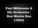 Paul Whiteman &amp His Orchestra - Doo Wacka Doo (1924) Music