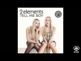 2Elements - Tell Me Boy (Original Mix)