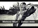 Mateusz Mijal - Zabijasz mnie (Official Audio) 2014