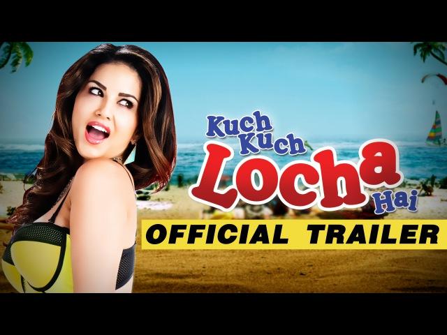 Kuch Kuch Locha Hai - Official Trailer - Sunny Leone, Ram Kapoor, Navdeep Chhabra Evelyn Sharma