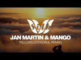 Jan Martin &amp Mango - Pillows (Stendahl Remix) Silk Music