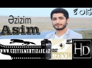Asim Eliyev - Ezizim ( Yep yeni 2015 )