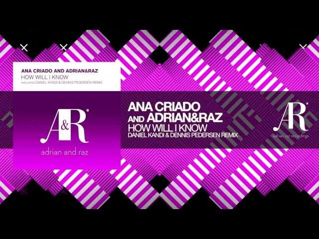 Ana Criado and AdrianRaz - How Will I Know (Daniel Kandi and Dennis Pedersen Remix) Lyrics