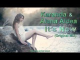 Karanda &amp Alana Aldea - It's Now (Original Mix) HD