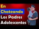 Padres Adolescentes | En Chateando