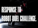 RESPONSE TO ROBOT DUEL CHALLENGE.