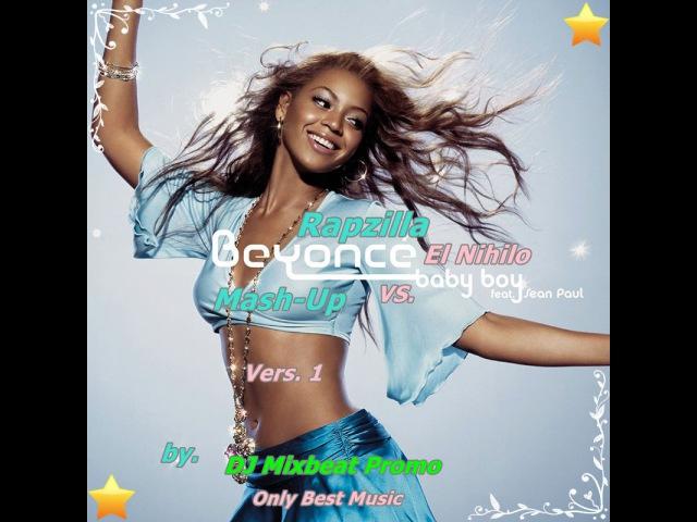 Rapzilla vs. Beyonce Sean Paul - Baby Boy Ey Nihilo (Mash-Up Remix by. DJ Mixbeat Promo)