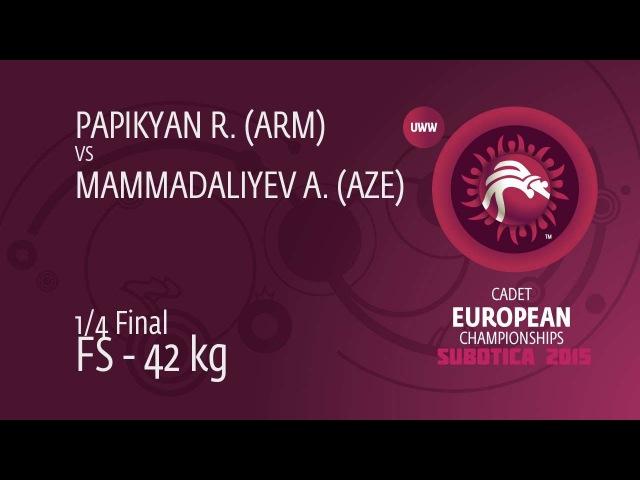 1/4 FS - 42 kg: A. MAMMADALIYEV (AZE) df. R. PAPIKYAN (ARM), 4-2