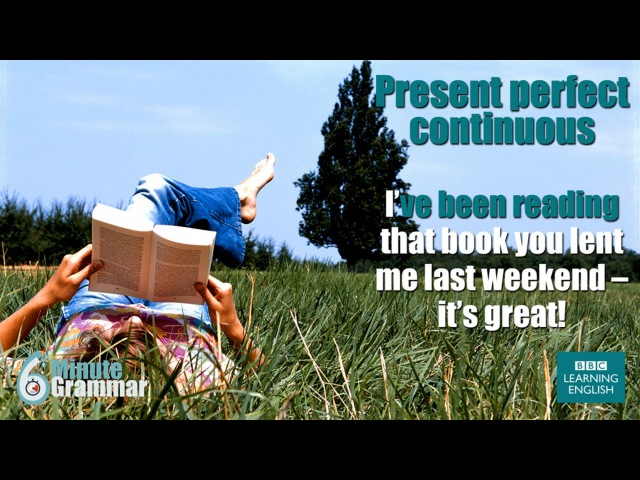 GRAMMAR How to use the present perfect continuous tense