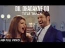 Dil Dhadakne Do Title Song Full VIDEO Singers Priyanka Chopra, Farhan Akhtar