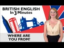 Learn English - British English in Three Minutes - Where are you from