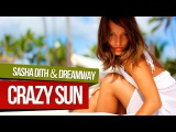 Sasha Dith &amp Dreamway - CRAZY SUN (Candy Mix - Official Video HD)