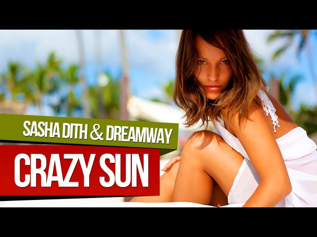 Sasha Dith Dreamway - CRAZY SUN (Candy Mix - Official Video HD)