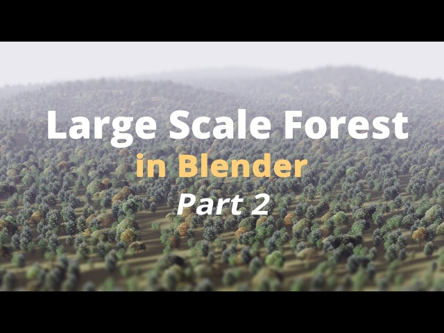 How to Fake a Large Scale Forest in Blender / Part 2 (Tutorial EN)