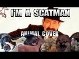 Scatman John - I'm A Scatman (Animal Cover)