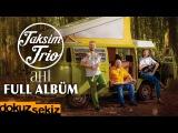 Taksim Trio - Ahi (Full Alb
