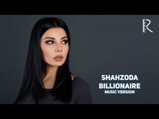 Шахзода | Shahzoda - Billionaire (Dr. Costi mix)