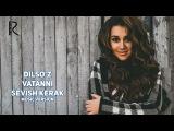 Dilso'z - Vatanni sevish kerak | Дилсуз - Ватанни севиш керак (music version)