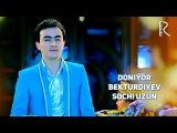 Doniyor Bekturdiyev - Sochi uzun | Дониёр Бектурдиев - Сочи узун