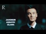 Jahongir Asrayev - Izlama  Жахонгир Асраев - Излама