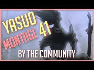 Yasuo Montage 41 - Best Yasuo Plays by The Community - League of Legends [LOLPlayVN]